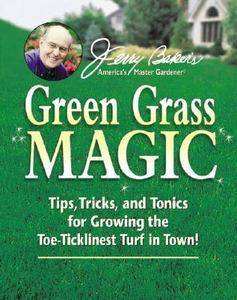 Jerry Bakers Green Grass Magic Tips, Tricks, and Tonics for Growing