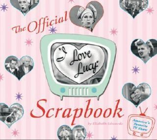 The I Love Lucy Scrapbook by Elisabeth Edwards 2006, Hardcover