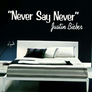 NEVER SAY NEVER Justin Bieber lyric wall art quote transfer graphic