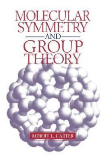 Molecular Symmetry and Group Theory by Robert L. Carter 1997